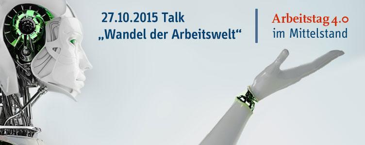 """Arbeitstag 4.0 Talk, 27. Oktober 2015 """"Wandel der Arbeitswelt"""" #at40m"""